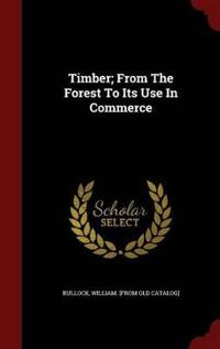 Timber; From the Forest to Its Use in Commerce