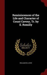 Reminiscences of the Life and Character of Count Cavour, Tr. by E. Romilly