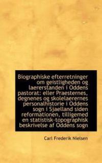 Biographiske Efterretninger Om Geistligheden Og Laererstanden I Oddens Pastorat Eller Praesternes,