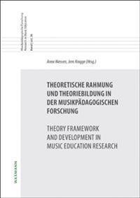 Theoretische Rahmung und Theoriebildung in der musikpädagogischen Forschung. Theory Framework and Development in Music Education Research