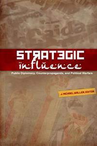 Strategic Influence: Public Diplomacy, Counterpropaganda, and Political Warfare
