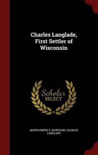 Charles Langlade, First Settler of Wisconsin
