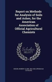 Report on Methods for Analysis of Soils and Ashes, for the American Association of Official Agricultural Chemists