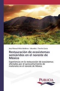 Restauracion de Ecosistemas Semiaridos En El Noreste de Mexico