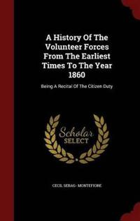 A History of the Volunteer Forces from the Earliest Times to the Year 1860