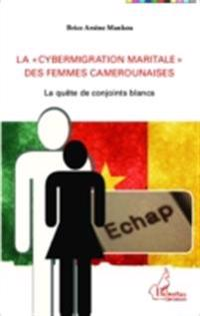 La &quote;cybermigration maritale&quote; des femmes camerounaises