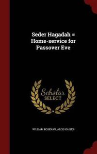 Seder Hagadah = Home-Service for Passover Eve