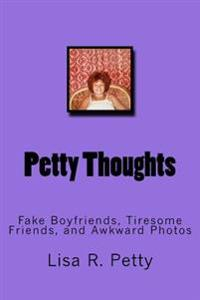 Petty Thoughts: Fake Boyfriends, Tiresome Friends, and Awkward Photos