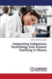 Integrating Indigenous Technology Into Science Teaching in Ghana