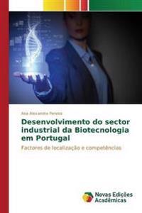 Desenvolvimento Do Sector Industrial Da Biotecnologia Em Portugal