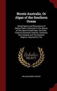 Nereis Australis, or Algae of the Southern Ocean