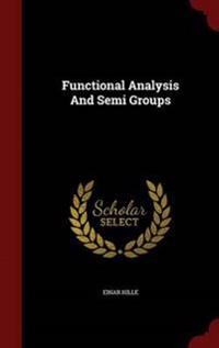 Functional Analysis and Semi Groups