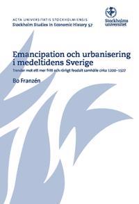 Emancipation och urbanisering i medeltidens Sverige : trender mot ett mer fritt och rörligt feodalt samhälle cirka 1200-1527