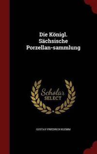 Die Konigl. Sachsische Porzellan-Sammlung