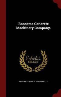 Ransome Concrete Machinery Company.