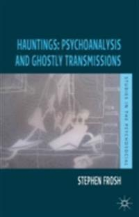 Hauntings: Psychoanalysis and Ghostly Transmissions