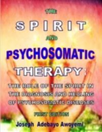Spirit and Psychosomatic Therapy - The Role of the Spirit in the Diagnosis and Healing of Psychosomatic Diseases - First Edition