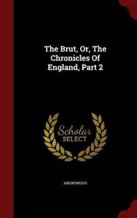 The Brut, Or, the Chronicles of England, Part 2