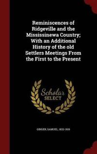 Reminiscences of Ridgeville and the Mississinewa Country; With an Additional History of the Old Settlers Meetings from the First to the Present
