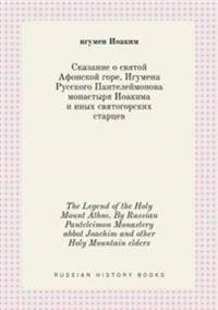 The Legend of the Holy Mount Athos. by Russian Panteleimon Monastery Abbot Joachim and Other Holy Mountain Elders