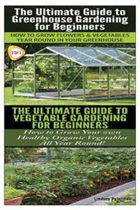 The Ultimate Guide to Greenhouse Gardening for Beginners & the Ultimate Guide to Vegetable Gardening for Beginners