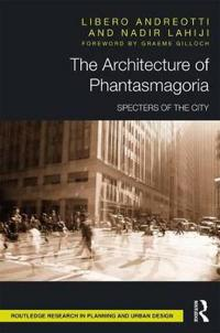 The Architecture of Phantasmagoria: Specters of the City