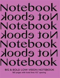 Big & Bold Low Vision Notebook 160 Pages with Bold Lines 1/2 Inch Spacing: Notebook Not eBook with Pink Cover, Distinct, Thick Lines Offering High Con