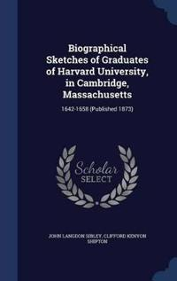 Biographical Sketches of Graduates of Harvard University, in Cambridge, Massachusetts