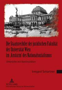 Die Staatsrechtler Der Juridischen Fakultaet Der Universitaet Wien Im 'Ansturm' Des Nationalsozialismus: Umbrueche Mit Kontinuitaeten