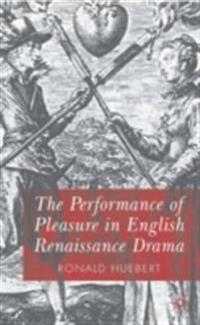 Performance of Pleasure in English Renaissance Drama