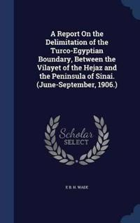 A Report on the Delimitation of the Turco-Egyptian Boundary, Between the Vilayet of the Hejaz and the Peninsula of Sinai. (June-September, 1906.)