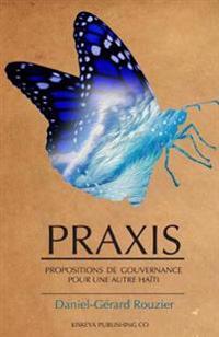 Praxis: Propositions de Gouvernance Pour Une Autre Haïti