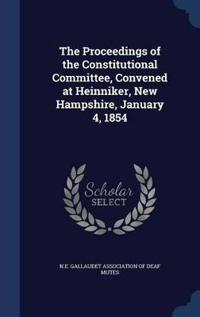 The Proceedings of the Constitutional Committee, Convened at Heinniker, New Hampshire, January 4, 1854