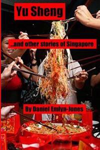 Yu Sheng and Other Stories of Singapore