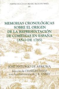 Memorias Cronologicas Sobre El Origen De LA Representacion De Comedias En Espana (Ano De 1785)