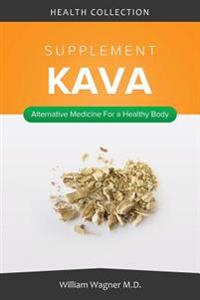 The Kava Supplement: Alternative Medicine for a Healthy Body