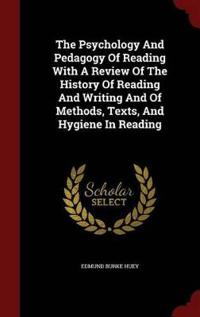 The Psychology and Pedagogy of Reading, with a Review of the History of Reading and Writing and of Methods, Texts, and Hygiene in Reading
