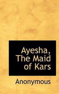 Ayesha, the Maid of Kars