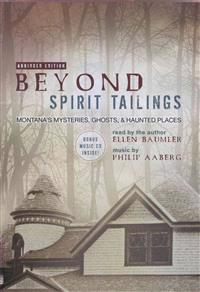 Beyond Spirit Tailings: Montana's Mysteries, Ghosts, and Haunted Places [With Bonus CD]