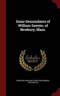 Some Descendants of William Sawyer, of Newbury, Mass.