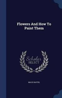 Flowers and How to Paint Them