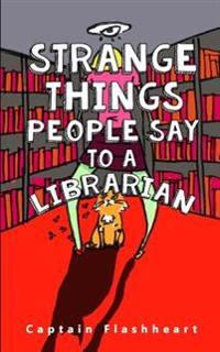 Weird Things People Say to a Librarian: 'hilariously Uncomfortably Funny'
