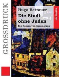 Die Stadt Ohne Juden (Grossdruck): Ein Roman Von Ubermorgen