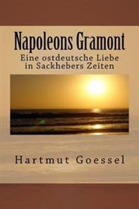 Napoleons Gramont: Eine Ostdeutsche Liebe in Sackhebers Zeiten