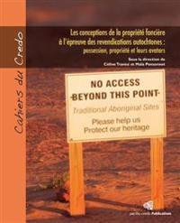 Les Conceptions de La Propriete Fonciere A L'Epreuve Des Revendications Autochtones: Possession, Propriete Et Leurs Avatars