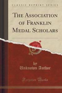 The Association of Franklin Medal Scholars (Classic Reprint)
