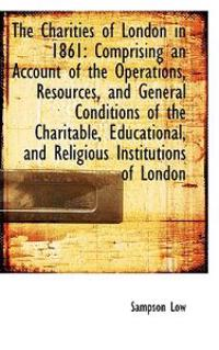 The Charities of London in 1861