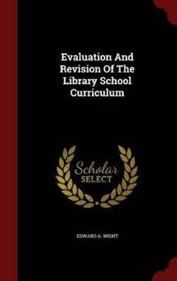 Evaluation and Revision of the Library School Curriculum