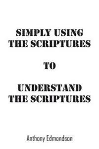 Simply Using the Scriptures to Understand the Scriptures