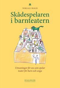 Skådespelaren i barnteatern : utmaningar för oss som spelar teater för barn - Niklas Hald pdf epub